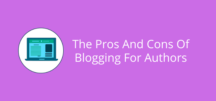 The Pros And Cons Of Blogging For Authors